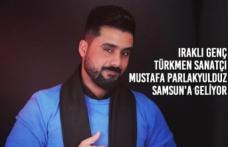 Iraklı Genç Türkmen Sanatçı Mustafa Parlakyulduz Samsun'a Geliyor