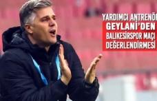 Yardımcı Antrenör Geylani'den Balıkesirspor Maçı Değerlendirmesi