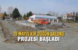 19 Mayıs Kır Düğün Salonu Projesi Başladı