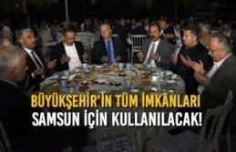 Büyükşehir'in Tüm İmkânları Samsun İçin...