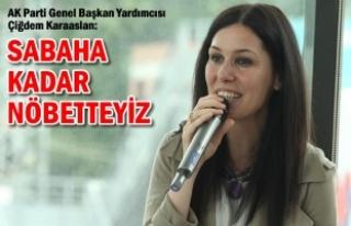 """AK Parti Genel Başkan Yardımcısı Karaaslan: """"Sabaha..."""
