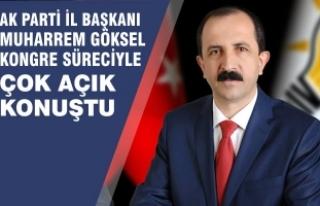 AK Parti İl Başkanı Göksel'den Kongre Süreci...