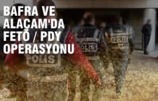 Bafra ve Alaçam'da FETÖ Operasyonu; Gözaltılar...