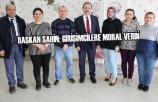 Başkan Şahin; Girişimcilere Moral Verdi