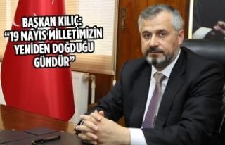 """Başkan Kılıç: """"19 Mayıs Milletimizin Yeniden..."""