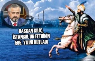 Başkan Kılıç, İstanbul'un Fethinin 565. Yılını...