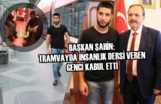 Başkan Şahin; Tramvayda İnsanlık Dersi Veren Genci...