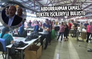 Abdurrahman Çamaş, Tekstil İşçileriyle Buluştu