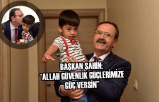 Başkan Şahin Şehit Ailesini Ziyaret Etti