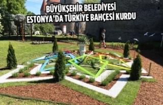 Büyükşehir Belediyesi Estonya'da Türkiye Bahçesi...