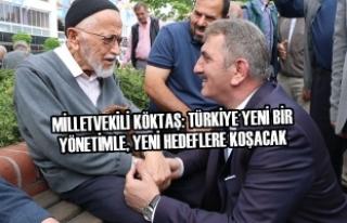 Köktaş: Türkiye Yeni Bir Yönetimle, Yeni Hedeflere...