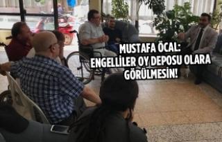 Öcal: Engelliler Oy Deposu Olarak Görülmesin!