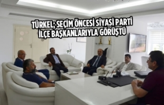 Türkel; Seçim Öncesi Siyasi Parti İlçe Başkanlarıyla...