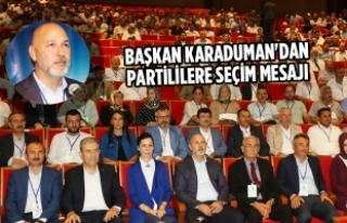 Başkan Karaduman'dan Partililere Seçim Mesajı