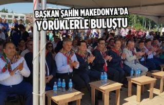 Başkan Şahin Makedonya'da Yörüklerle Buluştu