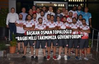 """Başkan Topaloğlu; """"Ragbi Milli Takımımıza Güveniyorum"""""""