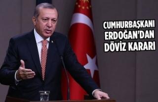 Cumhurbaşkanı Erdoğan'dan Döviz Kararı