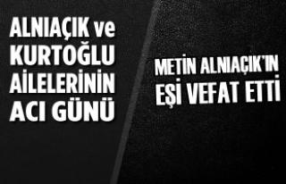 Metin Alnıaçık'ın Eşi Muradiye Kurtoğlu Vefat...