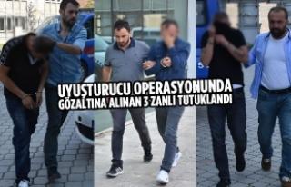 Uyuşturucu Operasyonunda Gözaltına Alınan 3 Zanlı...
