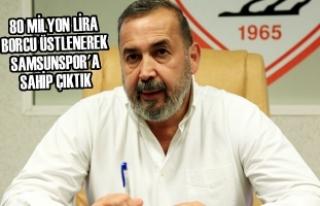 """""""80 Milyon Lira Borcu Üstlenerek Samsunspor'a..."""