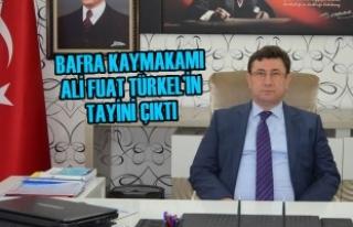 Bafra Kaymakamı Ali Fuat Türkel'in Tayini Çıktı