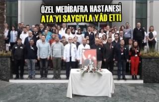 Özel Medibafra Hastanesi; Ata'yı Saygıyla Yâd...