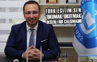 """Türk Eğitim Sen ; """"Okumak, Okutmak"""" Değerli..."""
