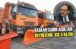 Başkan Şahin Açıkladı; Büyükşehir 'KIŞ'a...