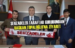 Şehzadeler Taraftar Gurubundan Başkan Topaloğlu'na...
