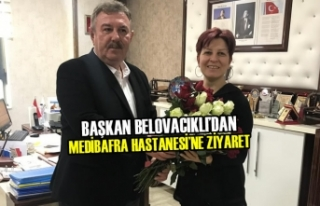 Başkan Belovacıklı'dan Medibafra Hastanesi'ne...