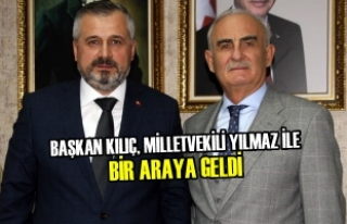 Başkan Kılıç, Milletvekili Yılmaz İle Bir Araya...