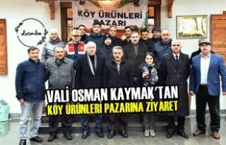 Vali Osman Kaymak'tan Köy Ürünleri Pazarına...