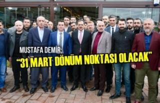 """Mustafa Demir; """"31 Mart Dönüm Noktası Olacak"""""""
