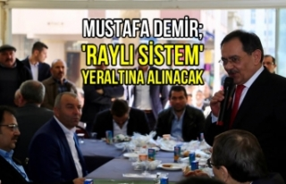 Mustafa Demir; 'Raylı Sistem' Yeraltına...
