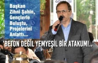 Başkan Zihni Şahin, Gençlerle Buluştu, Projelerini...