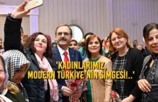 Başkan Zihni Şahin: 'Kadınlarımız, Modern...