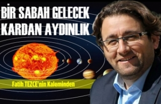 """""""BİR SABAH GELECEK KARDAN AYDINLIK"""""""