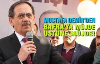 Mustafa Demir'den Bafra'ya Müjde Üstüne...