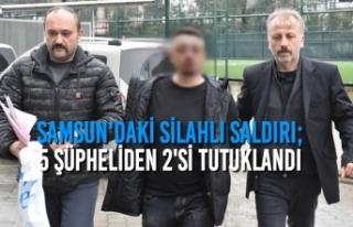 Samsun'daki Silahlı Saldırı; 5 Şüpheliden...