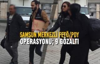 Samsun Merkezli FETÖ/PDY Operasyonu; 9 Gözaltı