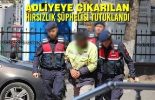 Adliyeye Çıkarılan Hırsızlık Şüphelisi Tutuklandı