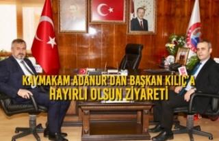 Kaymakam Adanur'dan Başkan Kılıç'a Hayırlı...