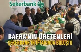Bafra'nın Üretenleri Şekerbank'ın İftarında...