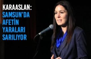 Karaaslan: Samsun'da Afetin Yaraları Sarılıyor