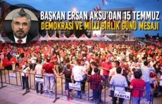 Başkan Aksu'dan 15 Temmuz Demokrasi ve Milli Birlik...