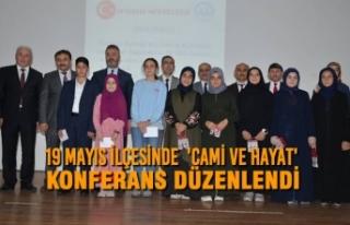 19 Mayıs İlçesinde 'Cami ve Hayat' Konferans...