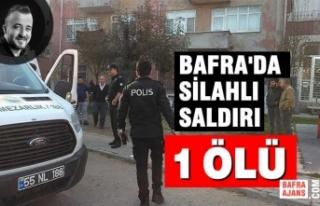 Bafra'da Silahlı Saldırı; 1 Ölü