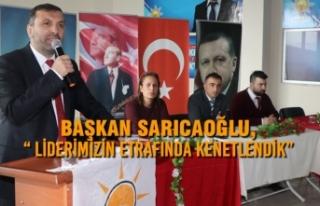 """Sarıcaoğlu, """" Liderimizin Etrafında Kenetlendik"""""""