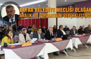 Bafra Belediye Meclisi Olağan Aralık Ayı Toplantısını...