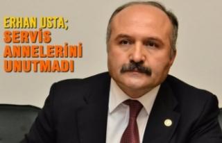 Erhan Usta; Servis Annelerini Unutmadı